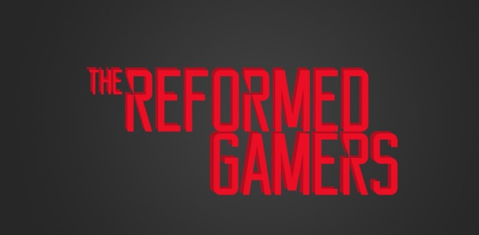 "What Do We Mean By ""REFORMED"" Gamers?"