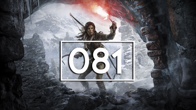 Episode 81 – Rise of the Tomb Raider
